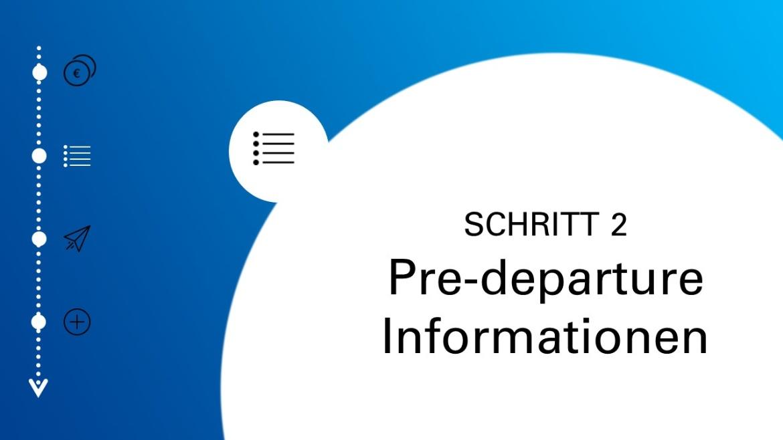 Schritt 2: Pre-departure Informationen