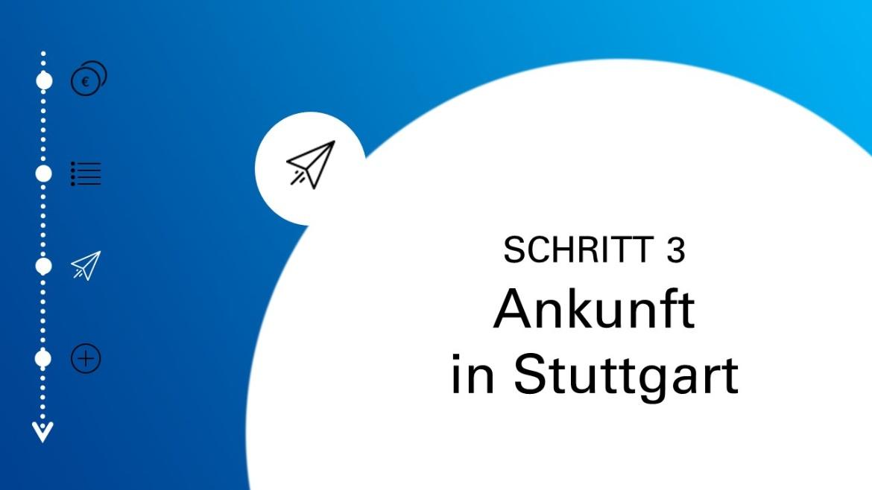 Schritt 3: Ankunft in Stuttgart